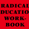 Radical Education Workbook